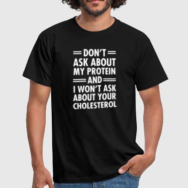 Vegan | Don't Ask About My Protein - Männer T-Shirt