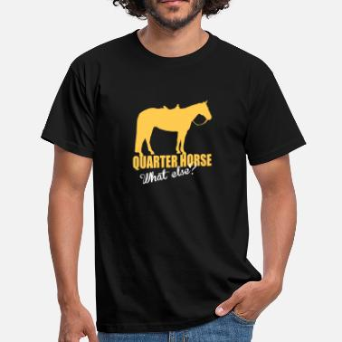 Quarter Horse -- What else? - T-shirt herr