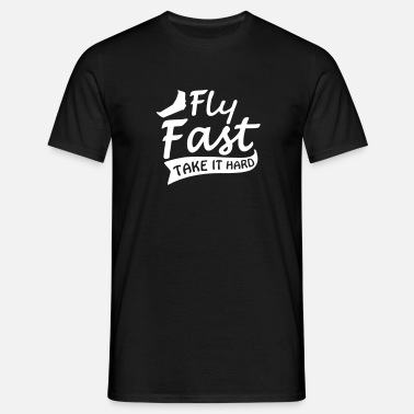 Fly Fast fly fast take it hard - Männer T-Shirt
