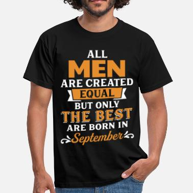 All Are Created Equal Best Men Are Born In September - Men's T-Shirt