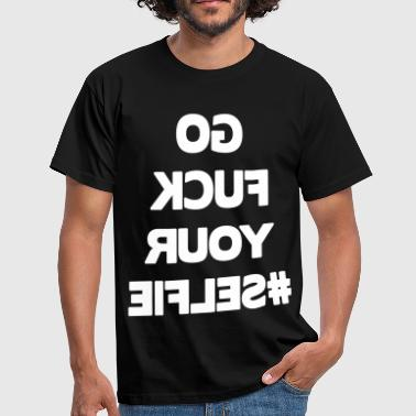 Go Fuck Your Go Fuck Your #Selfie - Men's T-Shirt