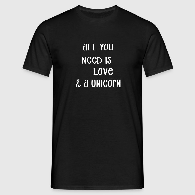 all you need is love & a unicorn - Männer T-Shirt