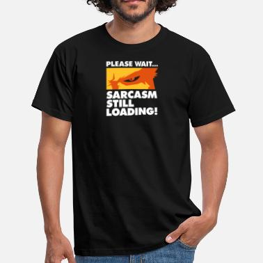 Still Loading Please Wait. Sarcasm Still Loading! - Men's T-Shirt