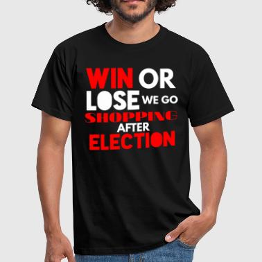Campaign WIN OR LOTS WE GO SHOPPING AFTER ELECTION - Men's T-Shirt