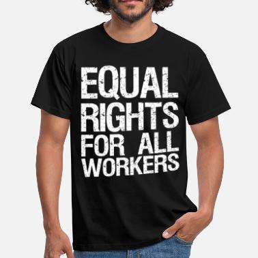 All Right Equal Rights For All Workers - Men's T-Shirt