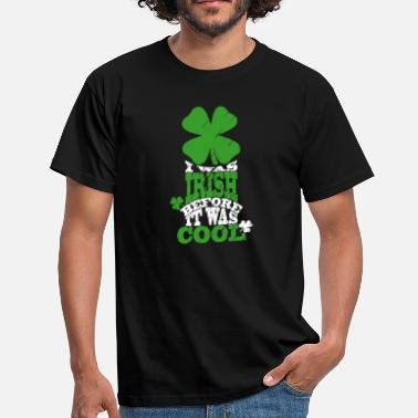 Before It Was Cool I was irish before it was cool - Men's T-Shirt