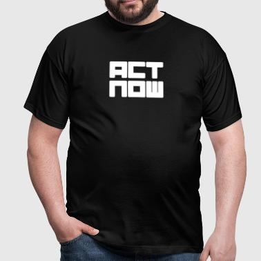 act now - Mannen T-shirt