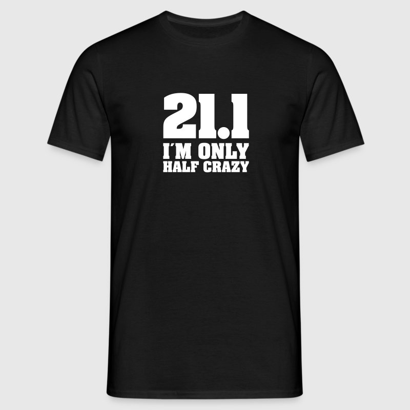 21.1 -  I´m Only Half Crazy - Mannen T-shirt
