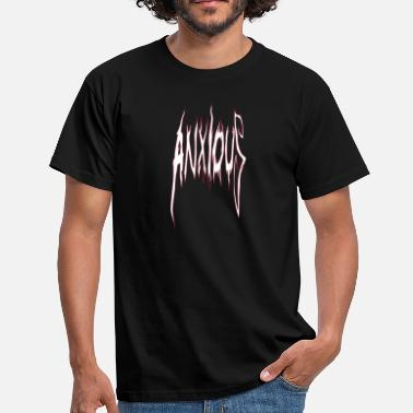 Anxious Anxious - Men's T-Shirt