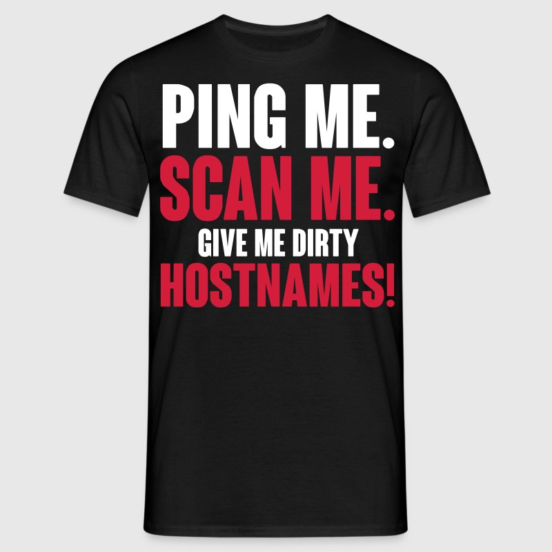 Ping me. Scan me. Give me dirty hostnames - Männer T-Shirt