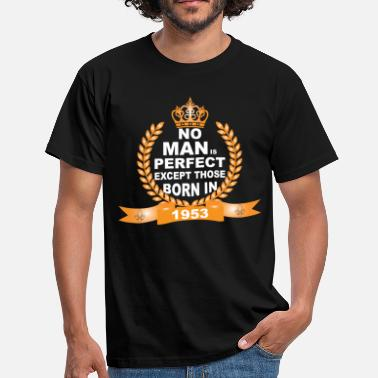 Born 1953 No Man is Perfect Except Those Born in 1953 - Men's T-Shirt