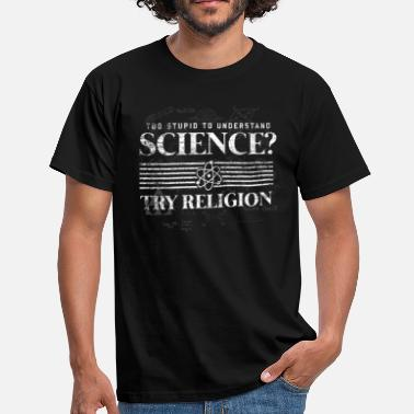 Too Stupid To Understand Science Try Religion Religion Science Math Physics Darwin - Men's T-Shirt