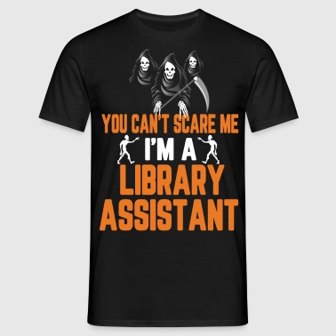 You Cant Scare Me Im A Library Assistant - Men's T-Shirt