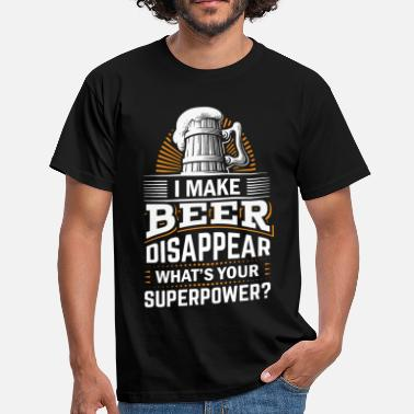 Beer I Make Beer Disappear What's Your Superpower - Men's T-Shirt