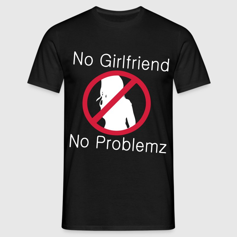 No Girlfriend No Problemz - Men's T-Shirt