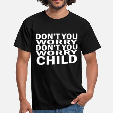Mafia Don't you worry child Swedish House Mafia - Men's T-Shirt
