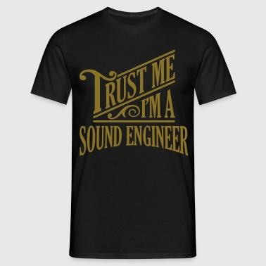 Trust me I'm a sound engineer pro design - Men's T-Shirt
