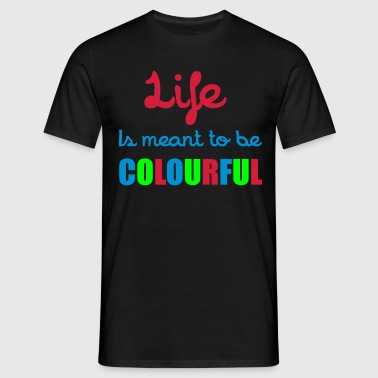 Life Is Colourful T-Shirts - Men's T-Shirt
