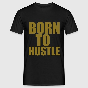 Born To Hustle - Men's T-Shirt
