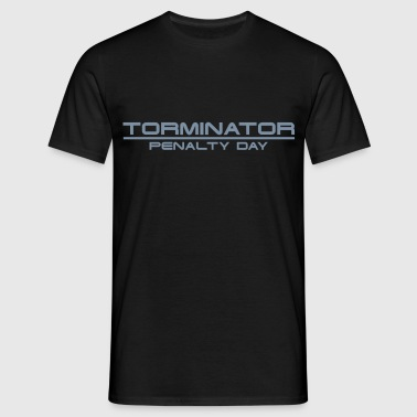 TORMINATOR - Penalty Day - Männer T-Shirt