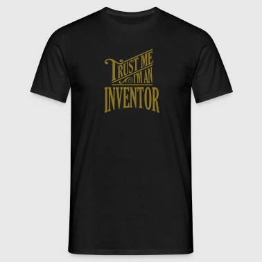 Trust me I'm an inventor pro design - Men's T-Shirt