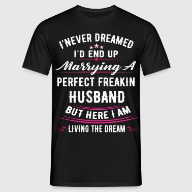 I Never Dreamed I'd End Up Marrying A Perfect Fre - Men's T-Shirt