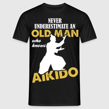 Never Underestimate An Old Man Who Knows Aikido - Men's T-Shirt