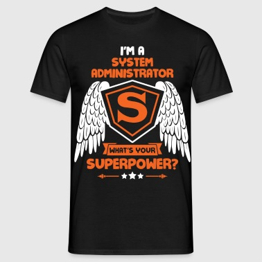 I'm A System Administrator What's Your Superpower - Men's T-Shirt