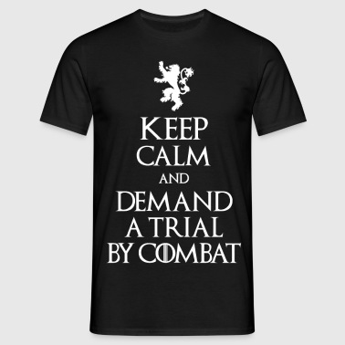KEEP CALM AND DEMAND A TRIAL BY COMBAT - Men's T-Shirt