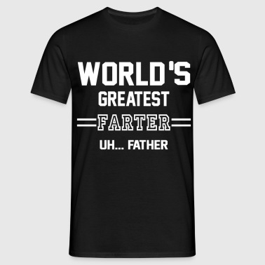 World's Greatest Farter Uh... Father - Men's T-Shirt