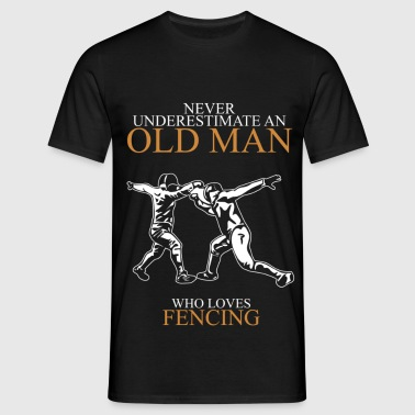 Never underestimate an old man FENCING.png - Men's T-Shirt