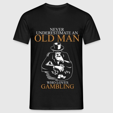 Never underestimate an old man GAMBLING.png - Men's T-Shirt