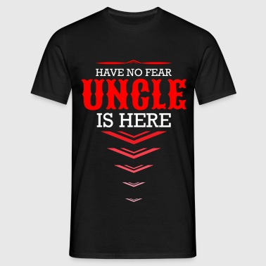 Have No Fear Uncle Is Here - Men's T-Shirt
