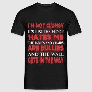 I'm not clumsy, it's just the floor hates me, the  - Men's T-Shirt