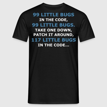 99 LITTLE BUGS IN THE CODE - Men's T-Shirt