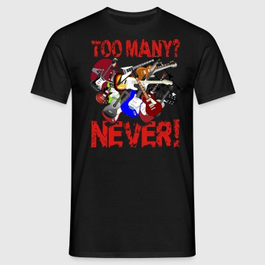 Too Many Guitars? Never! - Men's T-Shirt