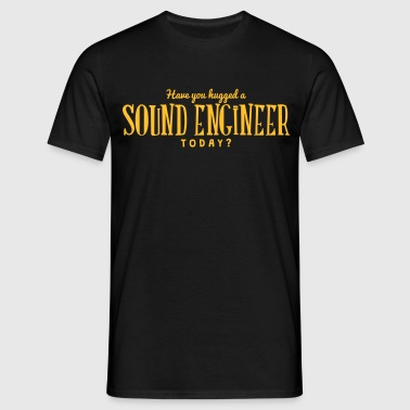 have you hugged a sound engineer today - T-shirt Homme