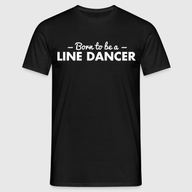 born to be a line dancer - Men's T-Shirt