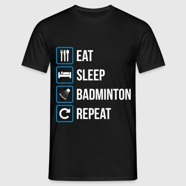 Eat Sleep Badminton Repeat - Men's T-Shirt