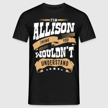 allison name thing you wouldnt understan - Men's T-Shirt