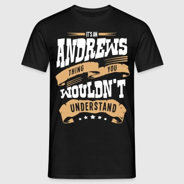 andrews name thing you wouldnt understan - Men's T-Shirt