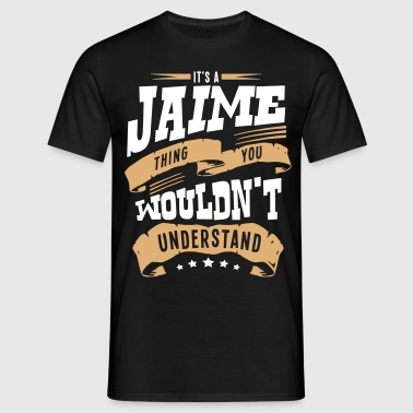 jaime name thing you wouldnt understand - Men's T-Shirt