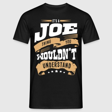 joe name thing you wouldnt understand - Men's T-Shirt
