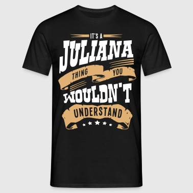 juliana name thing you wouldnt understan - Men's T-Shirt