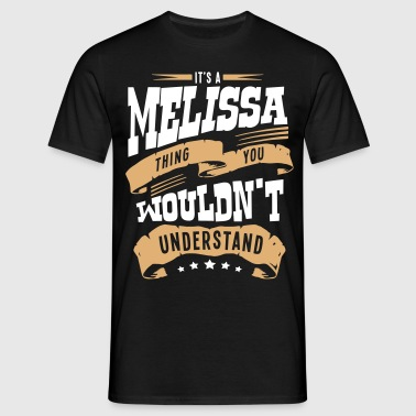 melissa name thing you wouldnt understan - Men's T-Shirt