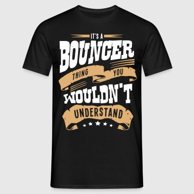 its a bouncer thing you wouldnt understa - Men's T-Shirt