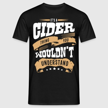 its a cider thing you wouldnt understand - Men's T-Shirt