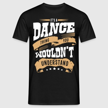 its a dance thing you wouldnt understand - Men's T-Shirt