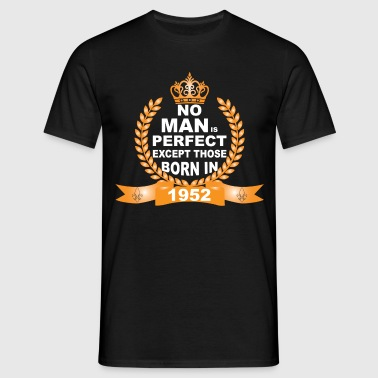 No Man is Perfect Except Those Born in 1952 - Men's T-Shirt