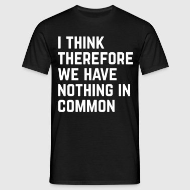 Nothing In Common Funny Quote - Men's T-Shirt